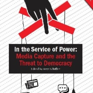 In the Service of Power: Media Capture and the Threat to Democracy